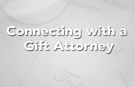 Connecting with a Gift Attorney